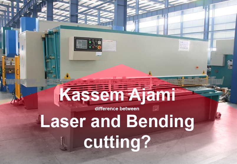 Kassem Mohamad Ajami difference between Laser and Bending cutting?